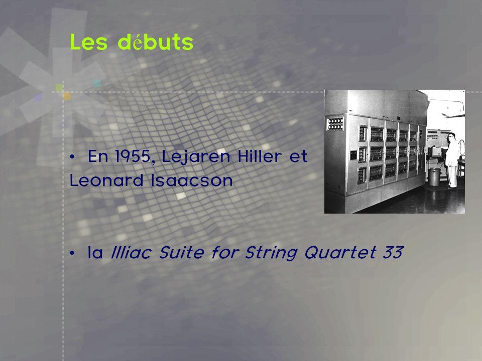 Les d é buts En 1955, Lejaren Hiller et Leonard Isaacson la Illiac Suite for String Quartet 33