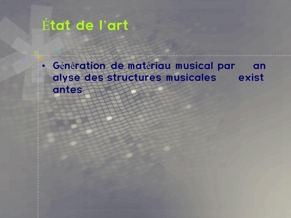 É tat de l art G é n é ration de mat é riau musical par an alyse des structures musicales exist antes