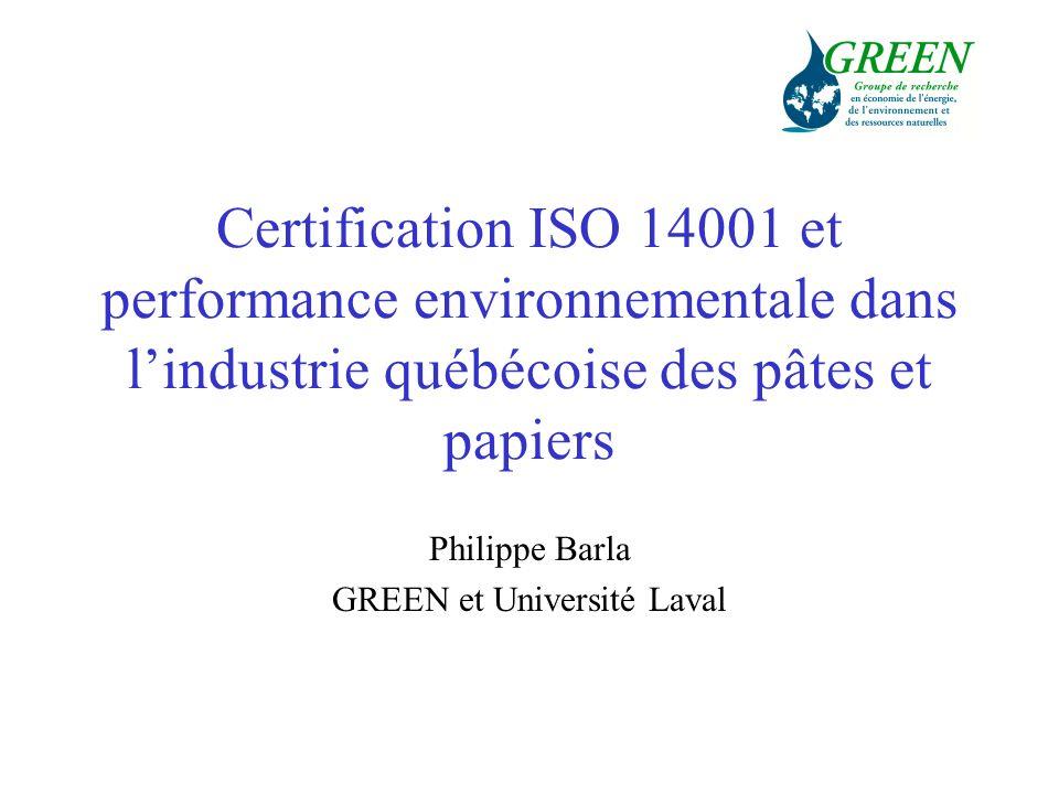 Certification ISO 14001 et performance environnementale dans lindustrie québécoise des pâtes et papiers Philippe Barla GREEN et Université Laval