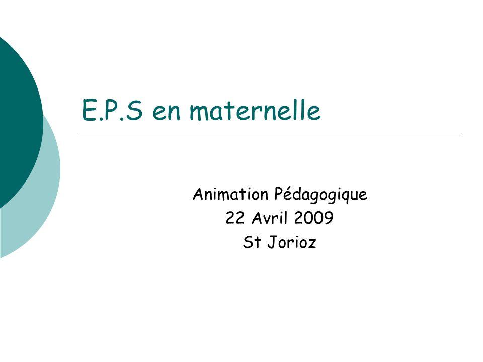 E.P.S en maternelle Animation Pédagogique 22 Avril 2009 St Jorioz