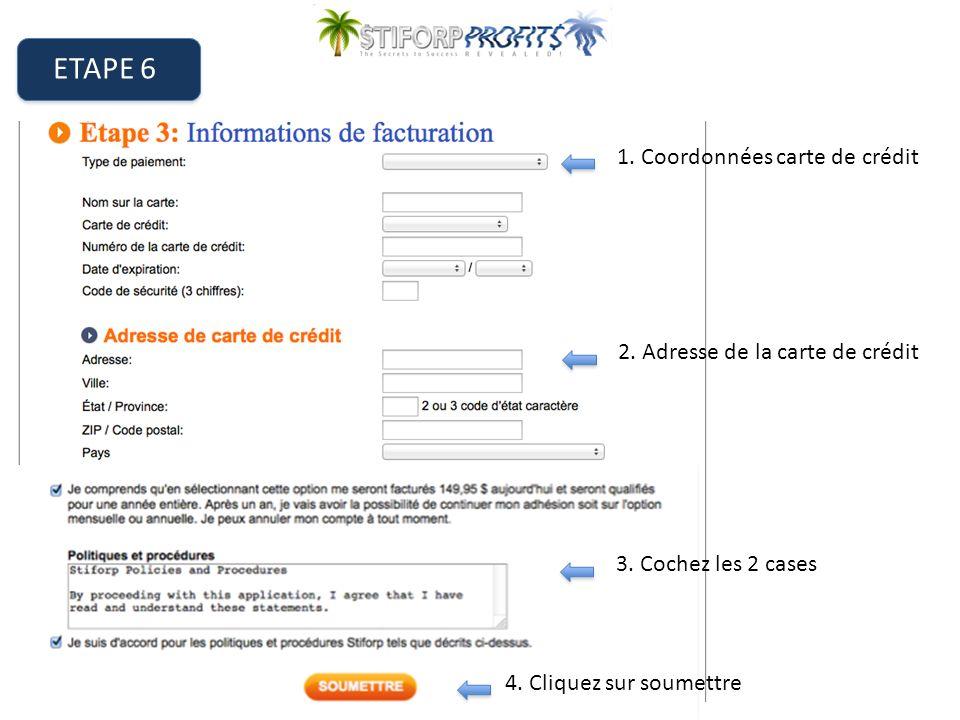ETAPE 6 1. Coordonnées carte de crédit 2. Adresse de la carte de crédit 3.