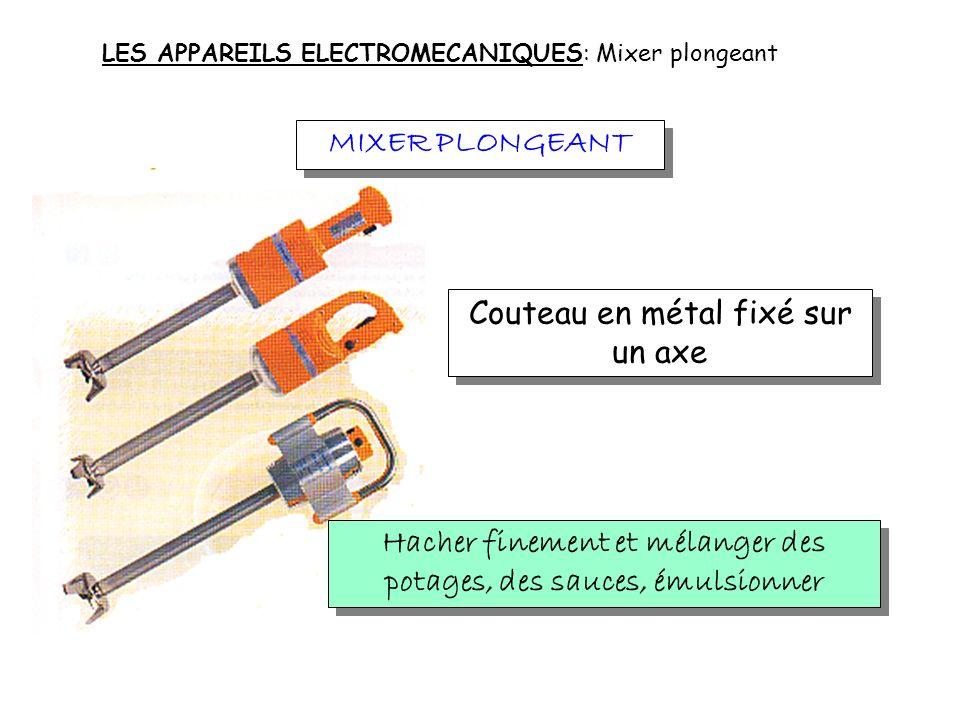 CUTTER MIXER Couteau lame + cuve LES APPAREILS ELECTROMECANIQUES: Cutter Mixer Réaliser des farces, des viandes hachées, des pâtés,...