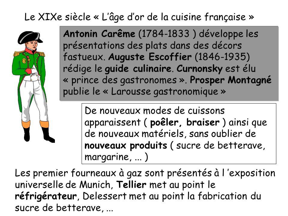 Pendant la Révolution les nobles choisissent lexil emmenant leurs cuisiniers. Ceux qui resteront ouvriront les premiers restaurants. Les plats portent