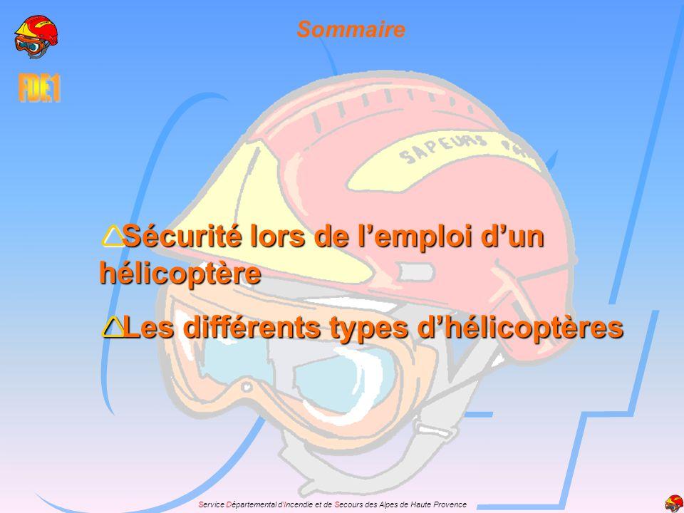 Service Départemental dIncendie et de Secours des Alpes de Haute Provence Sommaire Sécurité lors de lemploi dun hélicoptère Sécurité lors de lemploi d