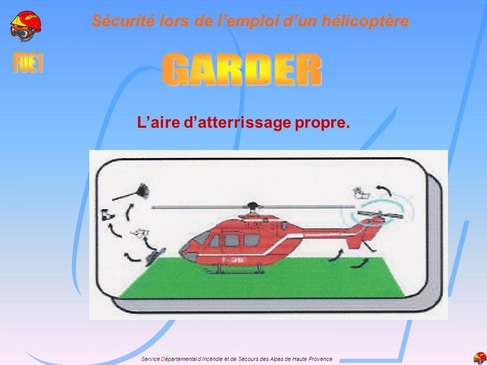 Service Départemental dIncendie et de Secours des Alpes de Haute Provence Laire datterrissage propre. Sécurité lors de lemploi dun hélicoptère