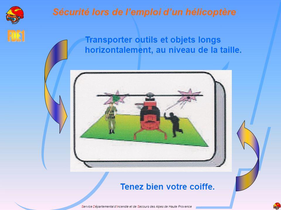 Service Départemental dIncendie et de Secours des Alpes de Haute Provence Transporter outils et objets longs horizontalement, au niveau de la taille.