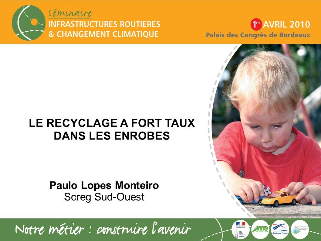 LE RECYCLAGE A FORT TAUX DANS LES ENROBES Paulo Lopes Monteiro Screg Sud-Ouest