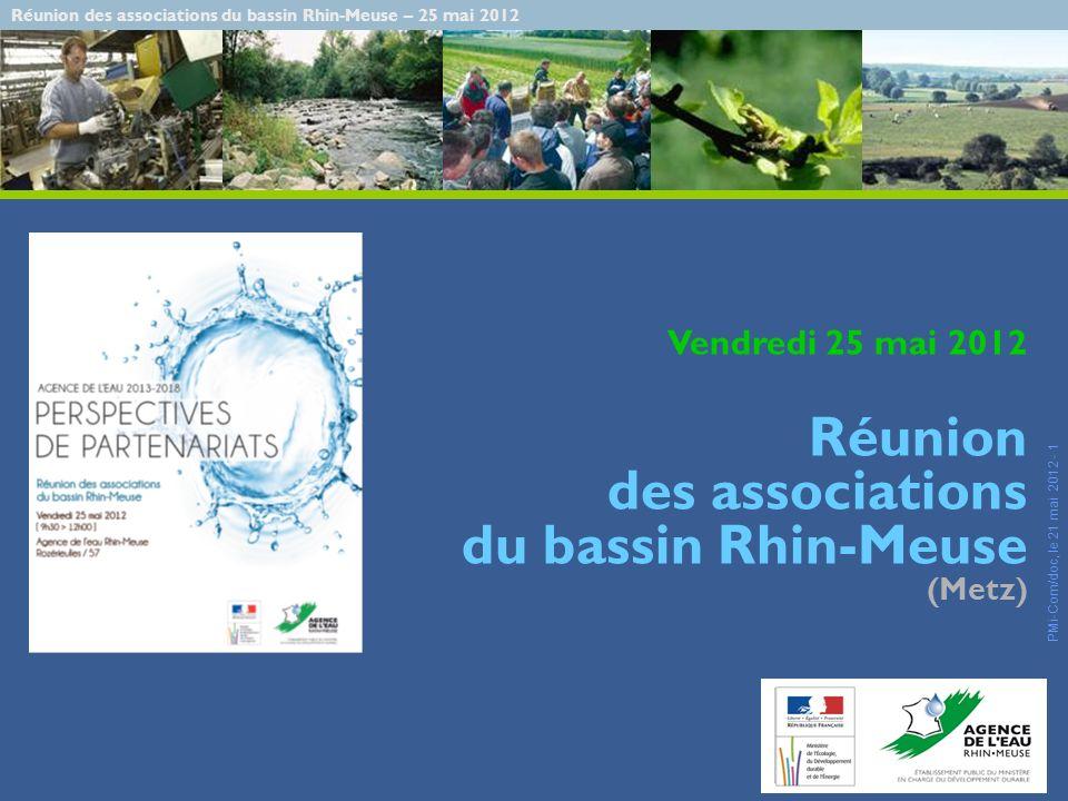 Réunion des associations du bassin Rhin-Meuse – 25 mai 2012 PMi-Com/doc, le 21 mai 2012 - 1 Vendredi 25 mai 2012 Réunion des associations du bassin Rhin-Meuse (Metz)