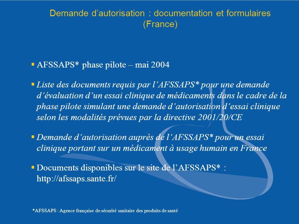 Demande dautorisation : documentation et formulaires (France) AFSSAPS* phase pilote – mai 2004 Liste des documents requis par lAFSSAPS* pour une deman