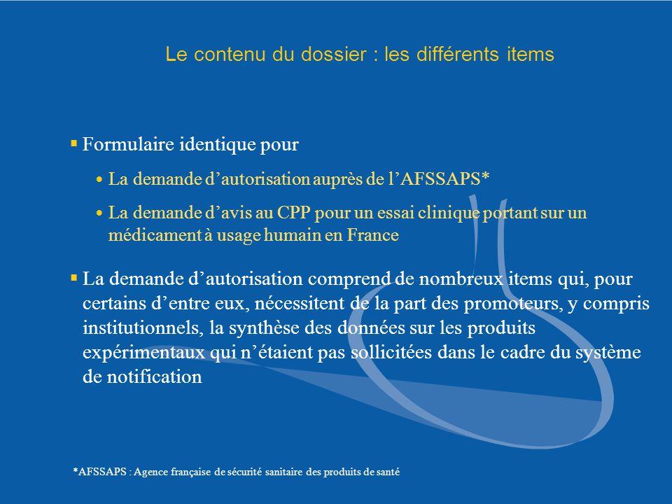 Le contenu du dossier : les différents items Formulaire identique pour La demande dautorisation auprès de lAFSSAPS* La demande davis au CPP pour un es