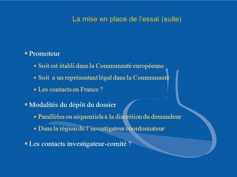 La mise en place de lessai (suite) Promoteur Soit est établi dans la Communauté européenne Soit a un représentant légal dans la Communauté Les contact