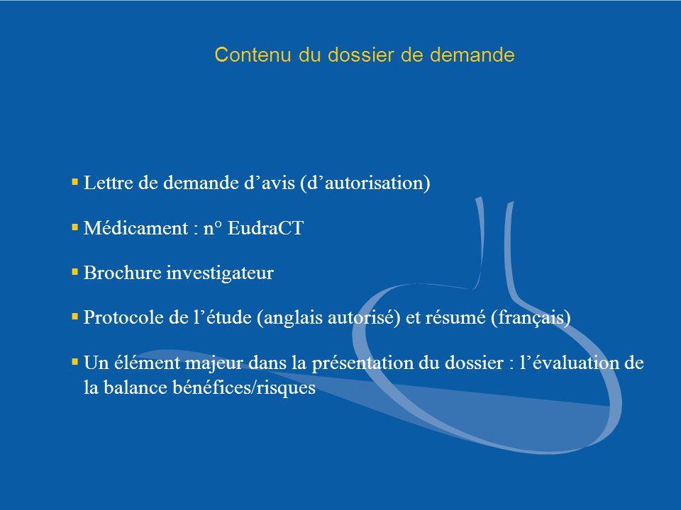 Contenu du dossier de demande Lettre de demande davis (dautorisation) Médicament : n° EudraCT Brochure investigateur Protocole de létude (anglais auto