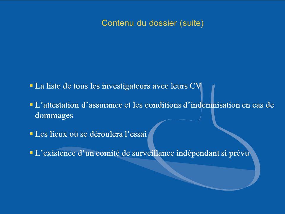 Contenu du dossier (suite) La liste de tous les investigateurs avec leurs CV Lattestation dassurance et les conditions dindemnisation en cas de dommag