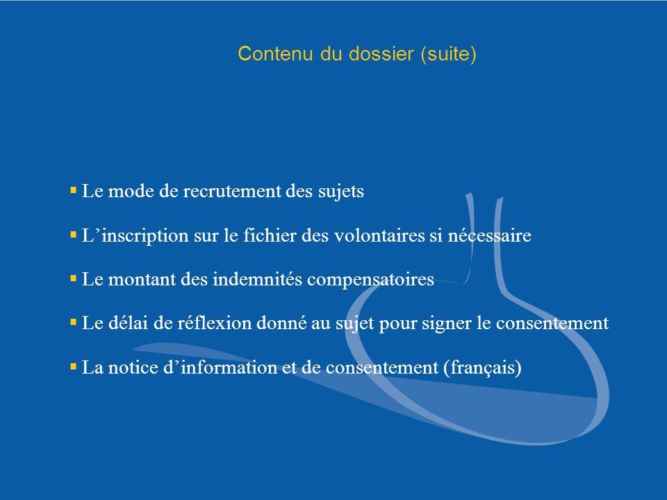 Contenu du dossier (suite) Le mode de recrutement des sujets Linscription sur le fichier des volontaires si nécessaire Le montant des indemnités compe