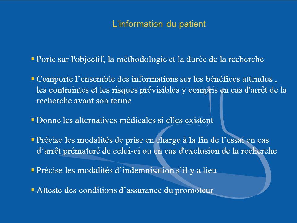 L'information du patient Porte sur l'objectif, la méthodologie et la durée de la recherche Comporte lensemble des informations sur les bénéfices atten