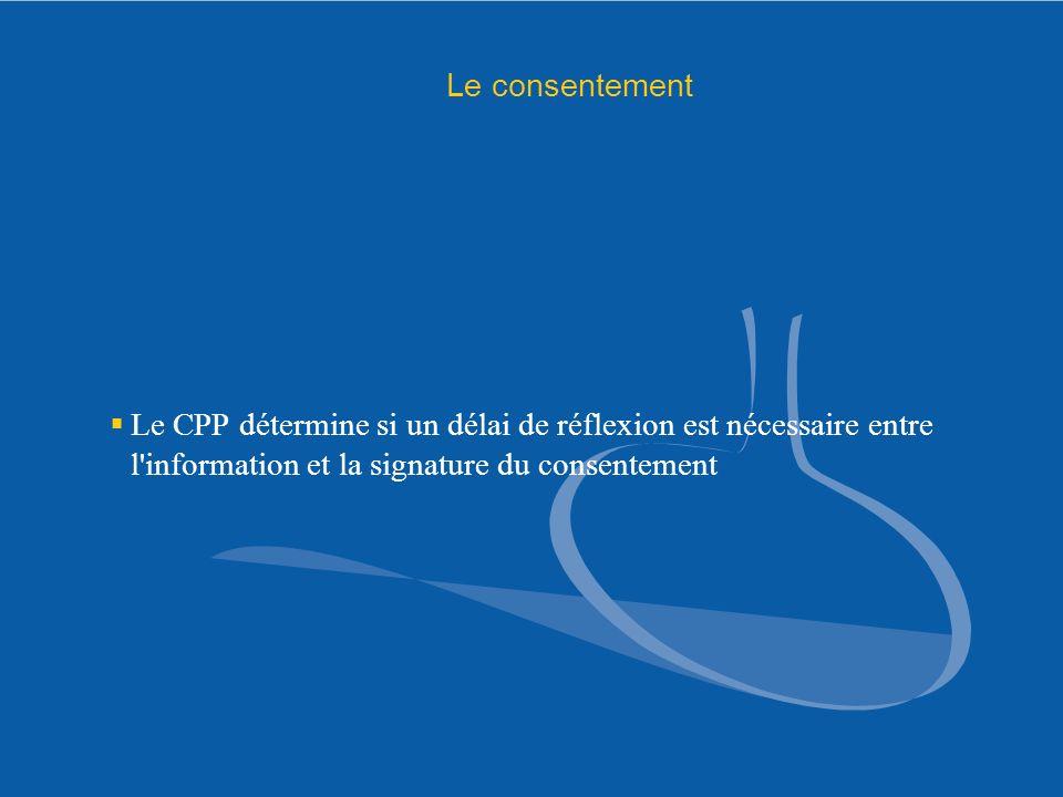 Le consentement Le CPP détermine si un délai de réflexion est nécessaire entre l'information et la signature du consentement