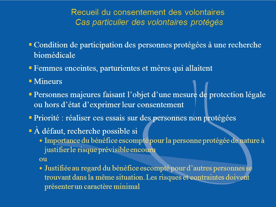 Recueil du consentement des volontaires Cas particulier des volontaires protégés Condition de participation des personnes protégées à une recherche bi