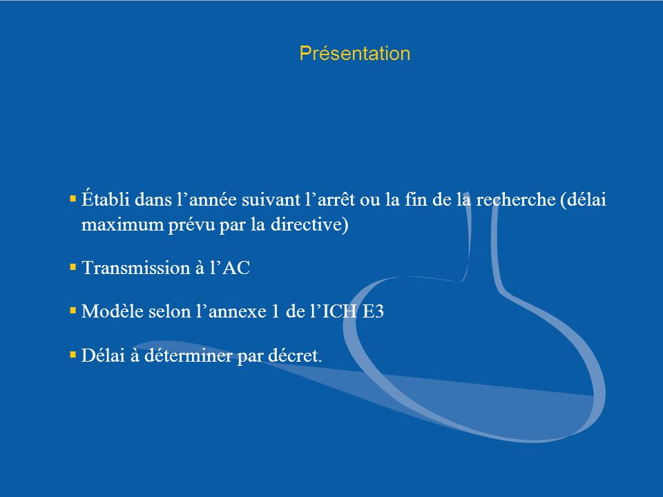 Présentation Établi dans lannée suivant larrêt ou la fin de la recherche (délai maximum prévu par la directive) Transmission à lAC Modèle selon lannex