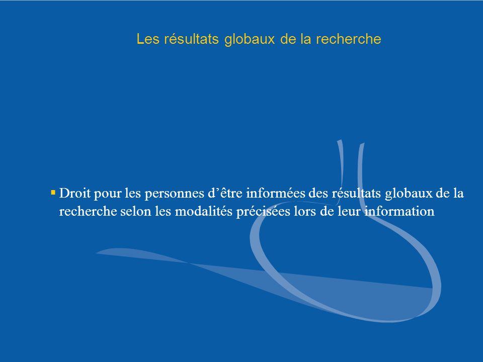 Les résultats globaux de la recherche Droit pour les personnes dêtre informées des résultats globaux de la recherche selon les modalités précisées lor