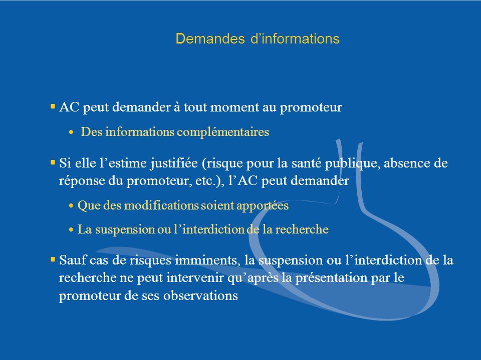 Demandes dinformations AC peut demander à tout moment au promoteur Des informations complémentaires Si elle lestime justifiée (risque pour la santé pu