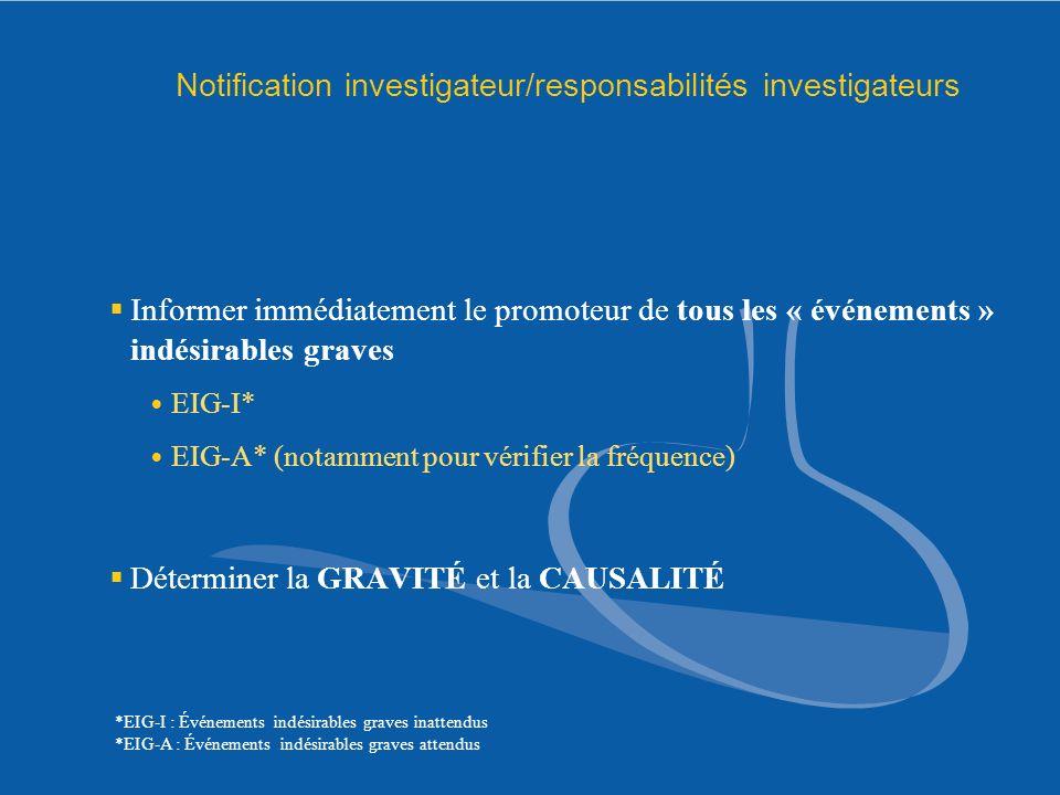Notification investigateur/responsabilités investigateurs Informer immédiatement le promoteur de tous les « événements » indésirables graves EIG-I* EI
