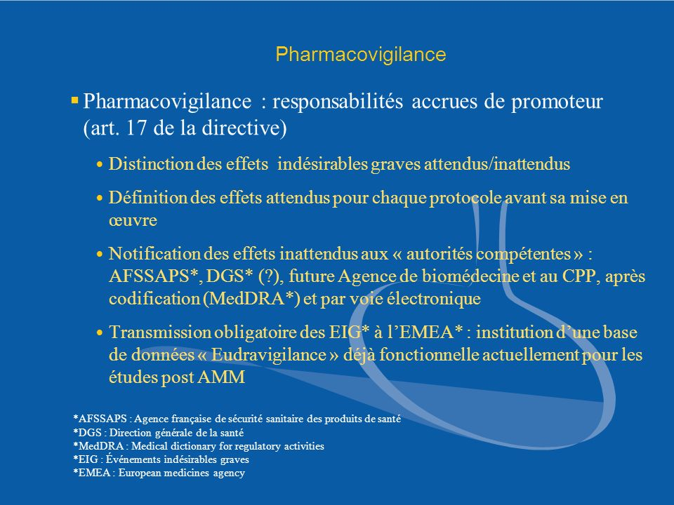Pharmacovigilance Pharmacovigilance : responsabilités accrues de promoteur (art. 17 de la directive) Distinction des effets indésirables graves attend