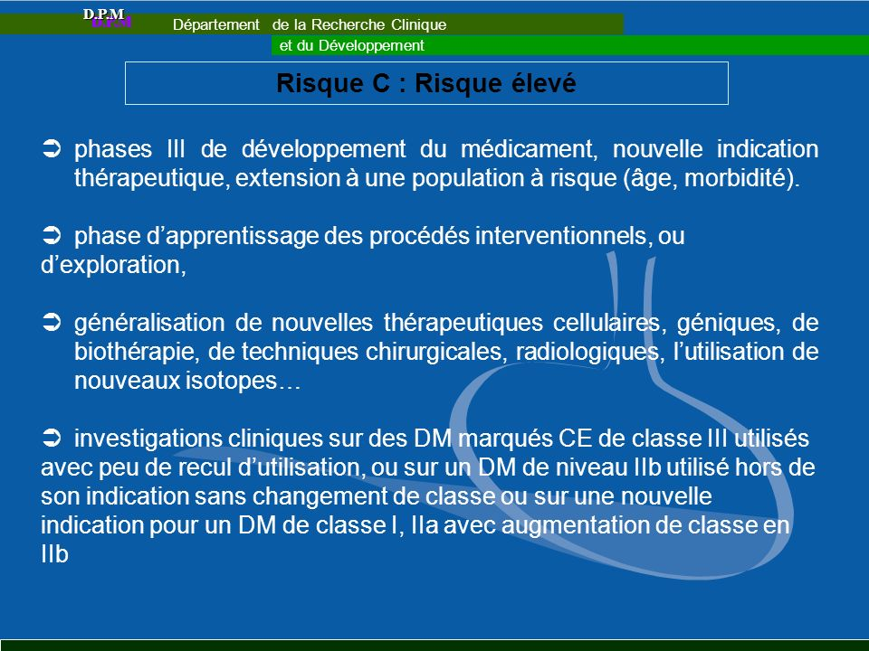 Risque C : Risque élevé phases III de développement du médicament, nouvelle indication thérapeutique, extension à une population à risque (âge, morbid