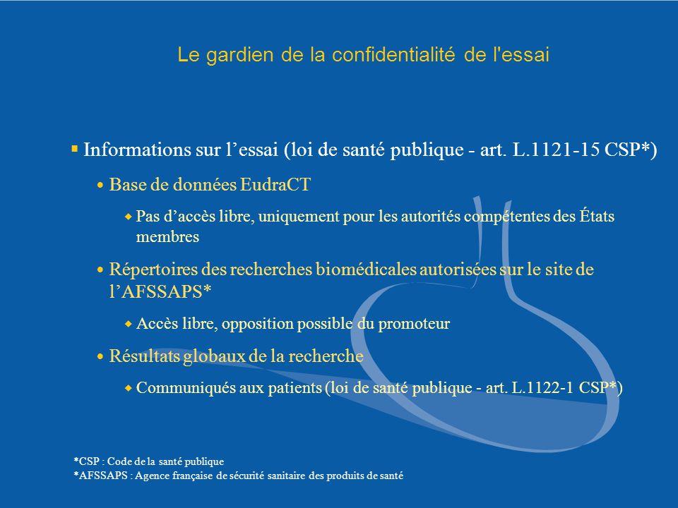 Le gardien de la confidentialité de l'essai Informations sur lessai (loi de santé publique - art. L.1121-15 CSP*) Base de données EudraCT Pas daccès l