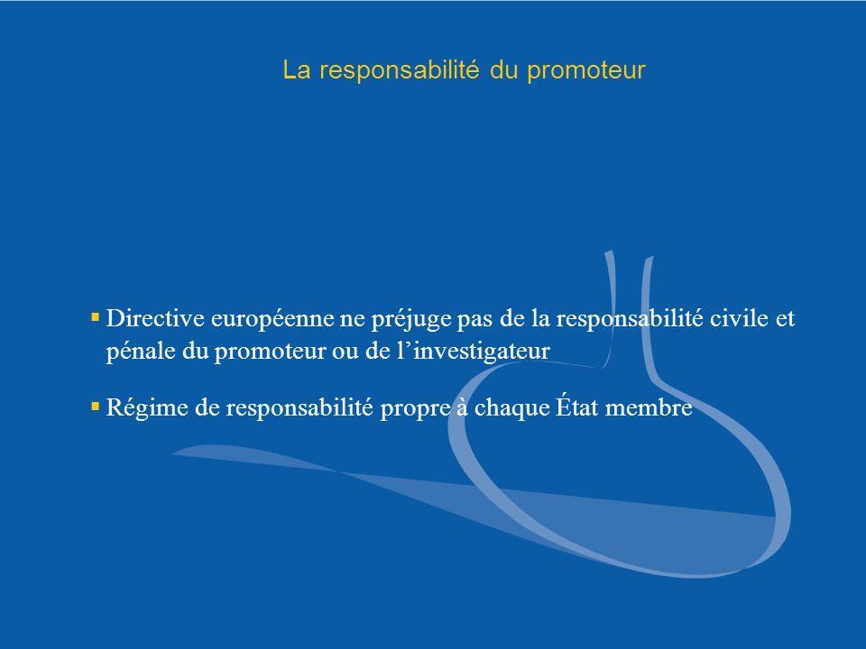 La responsabilité du promoteur Directive européenne ne préjuge pas de la responsabilité civile et pénale du promoteur ou de linvestigateur Régime de r