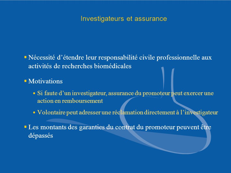 Investigateurs et assurance Nécessité détendre leur responsabilité civile professionnelle aux activités de recherches biomédicales Motivations Si faut