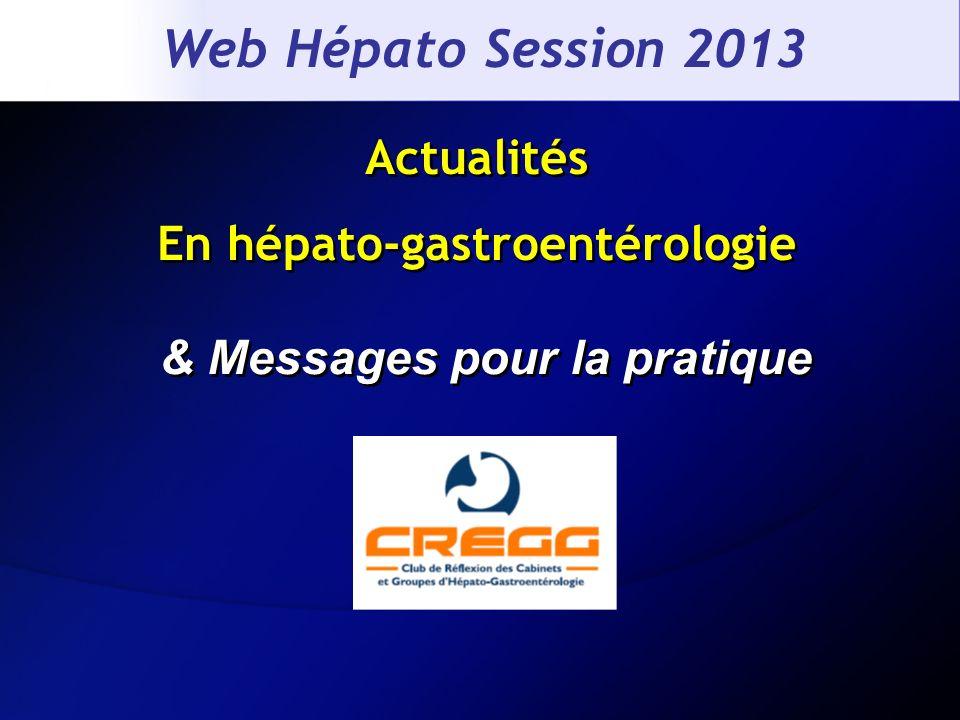 Actualités En hépato-gastroentérologie & Messages pour la pratique Web Hépato Session 2013