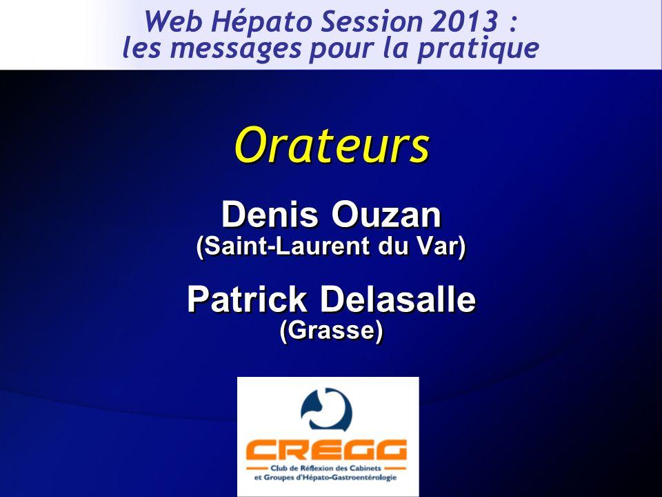 Denis Ouzan (Saint-Laurent du Var) Patrick Delasalle (Grasse) Denis Ouzan (Saint-Laurent du Var) Patrick Delasalle (Grasse) Orateurs Web Hépato Sessio