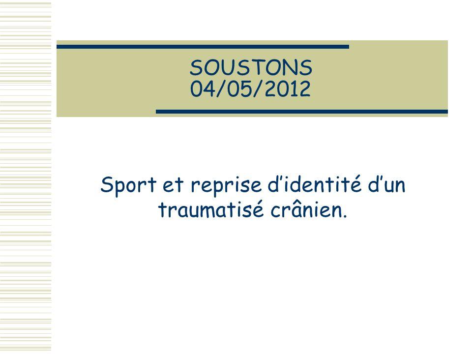 SOUSTONS 04/05/2012 Sport et reprise didentité dun traumatisé crânien.