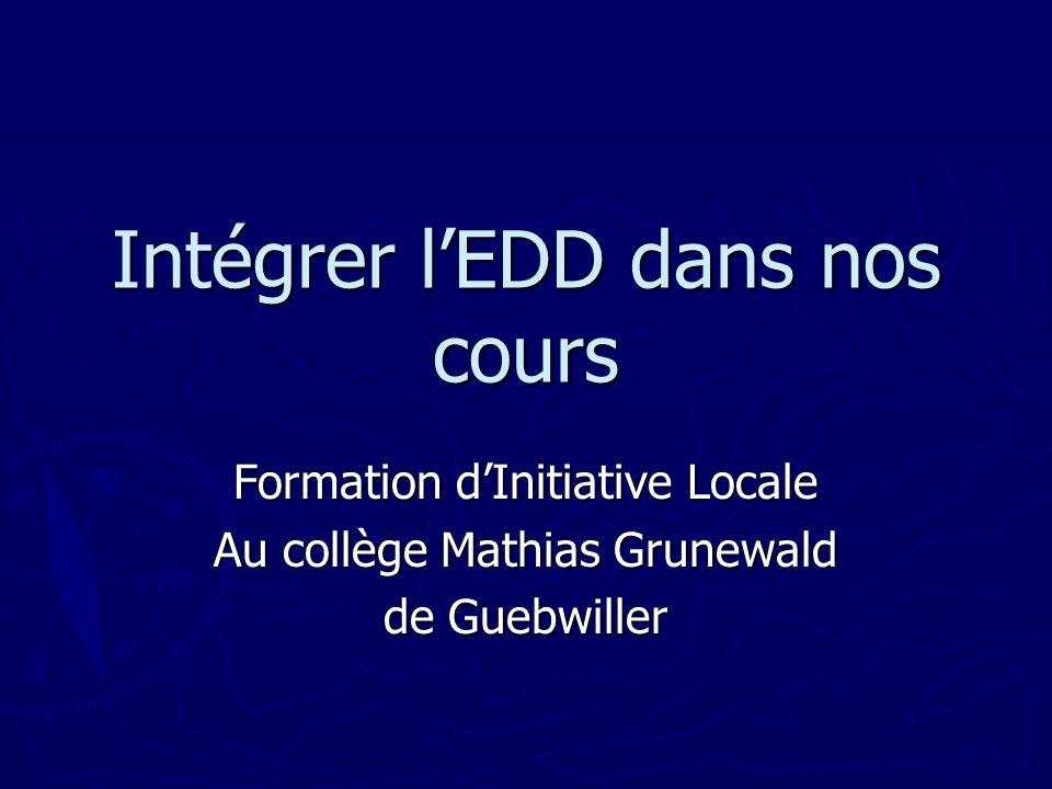 Intégrer lEDD dans nos cours Formation dInitiative Locale Au collège Mathias Grunewald de Guebwiller