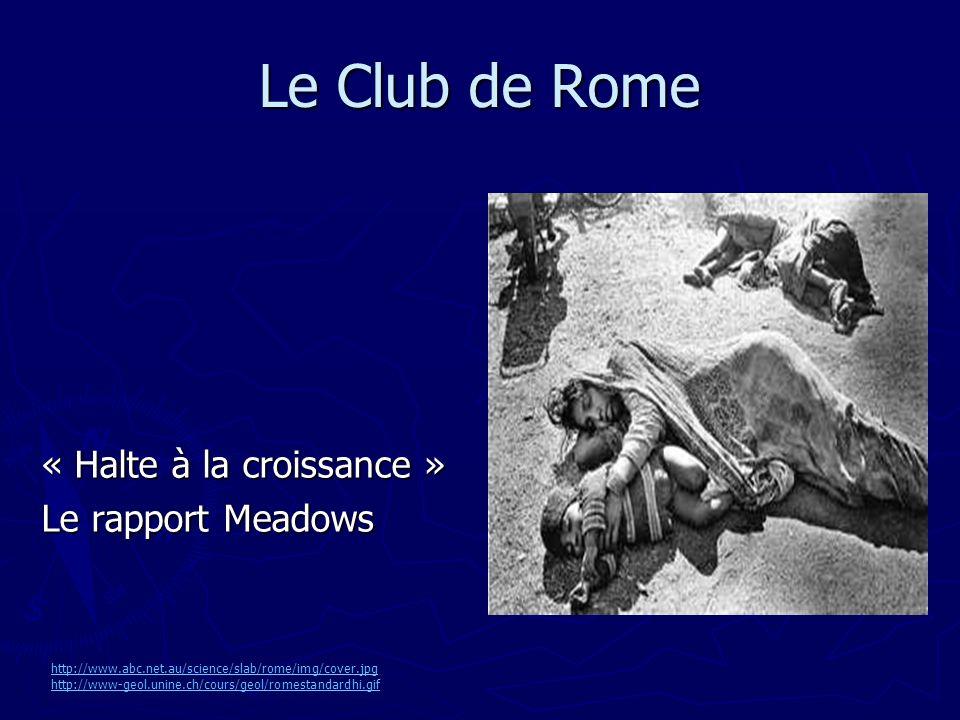 Le Club de Rome « Halte à la croissance » Le rapport Meadows http://www.abc.net.au/science/slab/rome/img/cover.jpg http://www-geol.unine.ch/cours/geol/romestandardhi.gif
