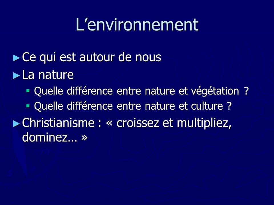 Lenvironnement Ce qui est autour de nous Ce qui est autour de nous La nature La nature Quelle différence entre nature et végétation ? Quelle différenc