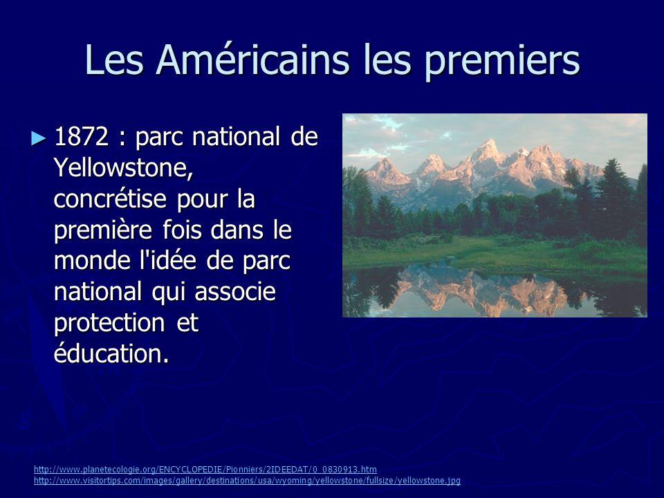 Les Américains les premiers 1872 : parc national de Yellowstone, concrétise pour la première fois dans le monde l idée de parc national qui associe protection et éducation.