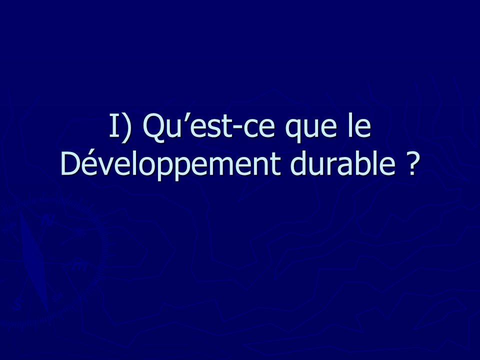 I) Quest-ce que le Développement durable ?
