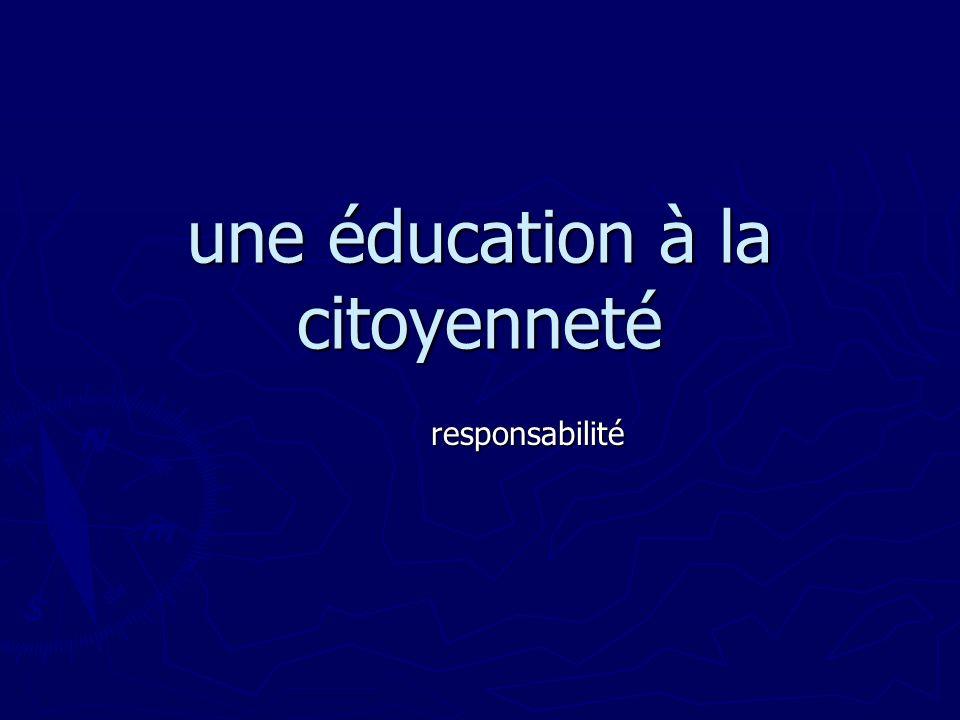 une éducation à la citoyenneté responsabilité