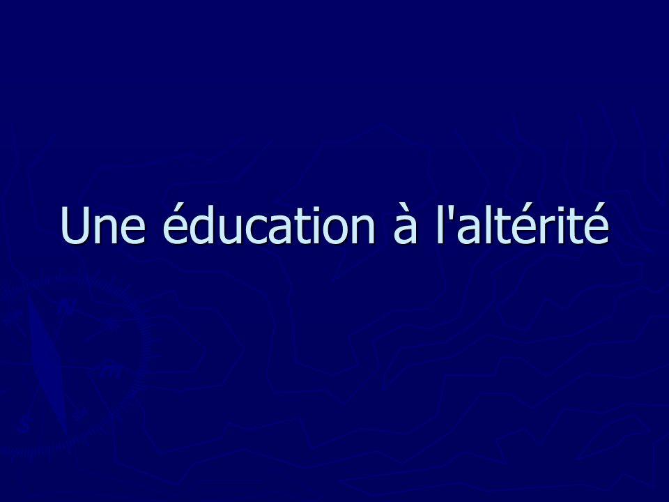 Une éducation à l altérité