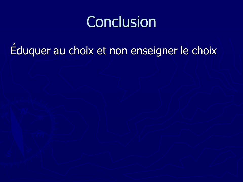 Conclusion Éduquer au choix et non enseigner le choix