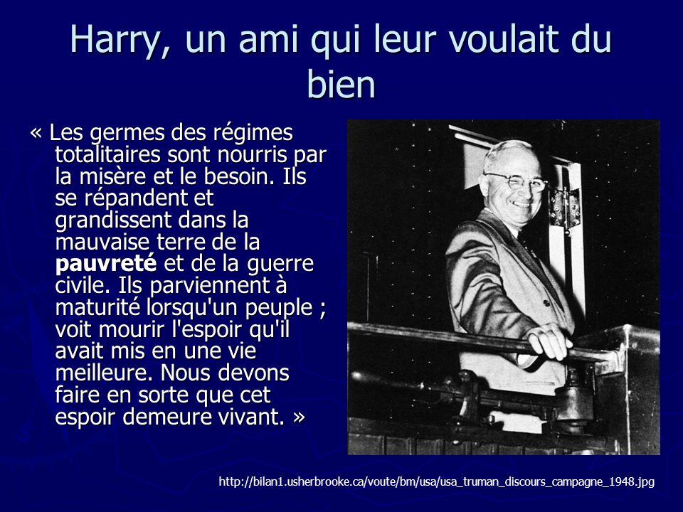 Harry, un ami qui leur voulait du bien « Les germes des régimes totalitaires sont nourris par la misère et le besoin. Ils se répandent et grandissent