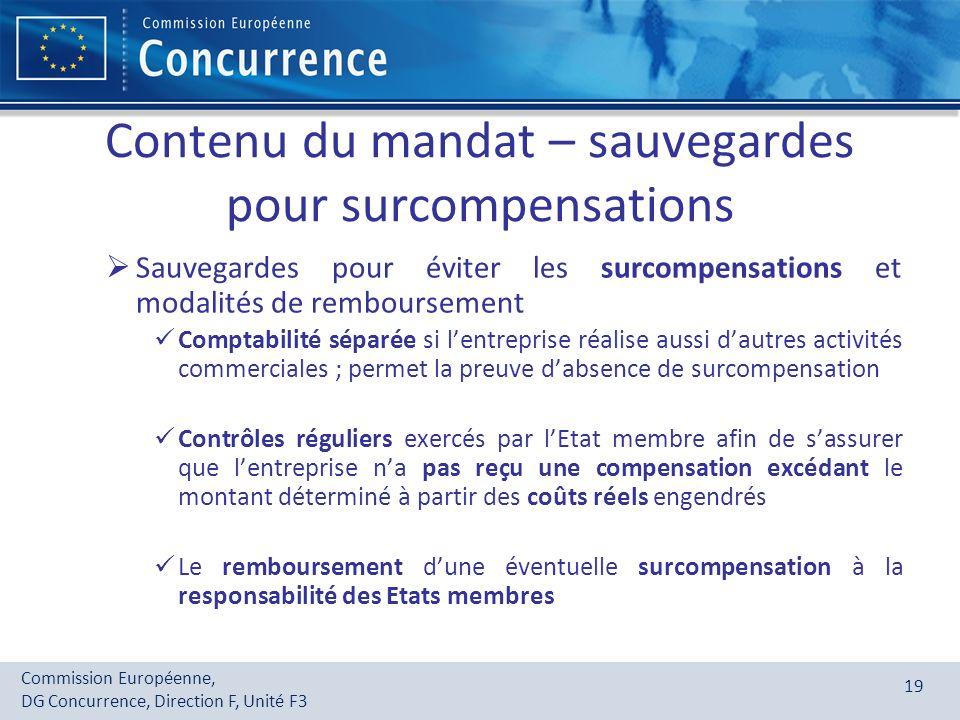 Commission Européenne, DG Concurrence, Direction F, Unité F3 19 Contenu du mandat – sauvegardes pour surcompensations Sauvegardes pour éviter les surc