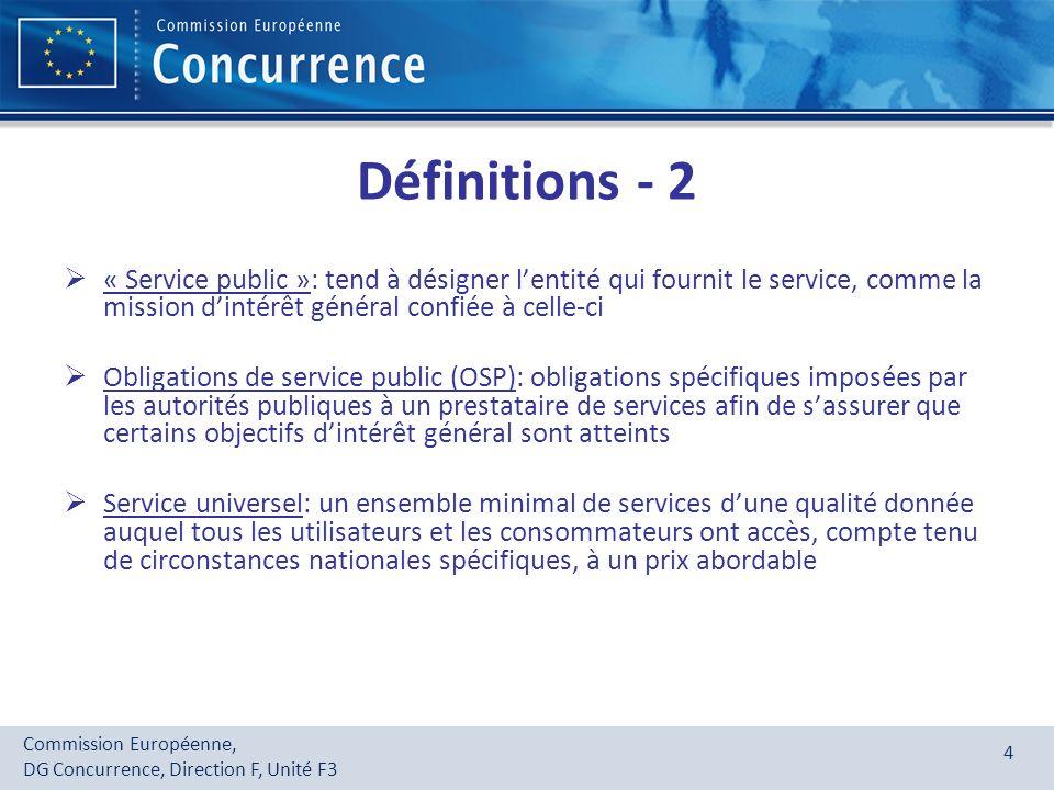 Commission Européenne, DG Concurrence, Direction F, Unité F3 4 Définitions - 2 « Service public »: tend à désigner lentité qui fournit le service, com