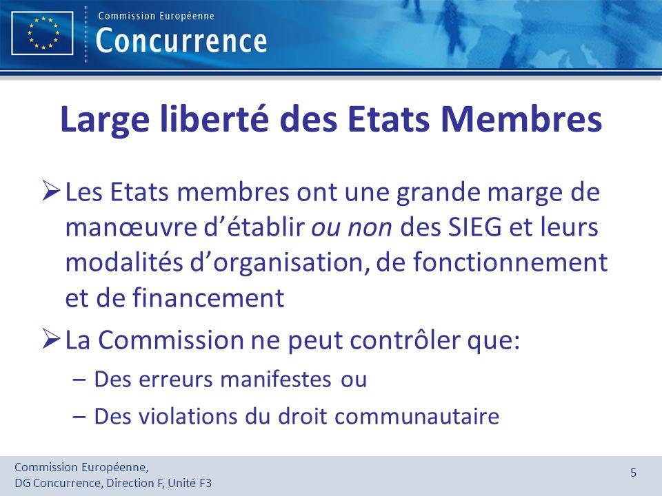 Commission Européenne, DG Concurrence, Direction F, Unité F3 5 Large liberté des Etats Membres Les Etats membres ont une grande marge de manœuvre déta