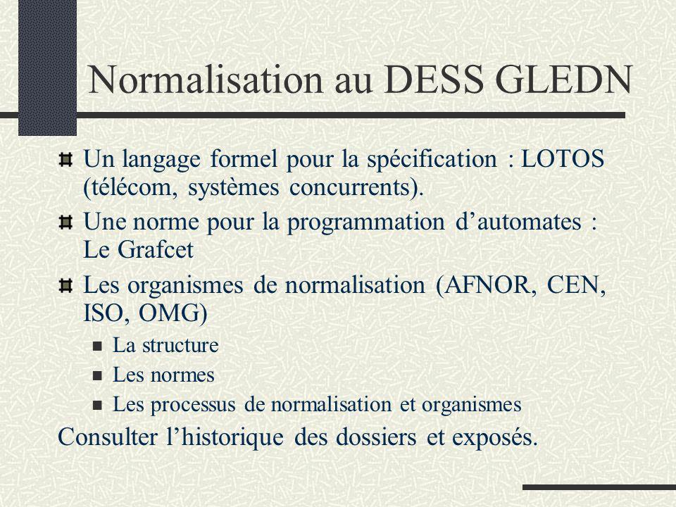 Normalisation au DESS GLEDN Un langage formel pour la spécification : LOTOS (télécom, systèmes concurrents).