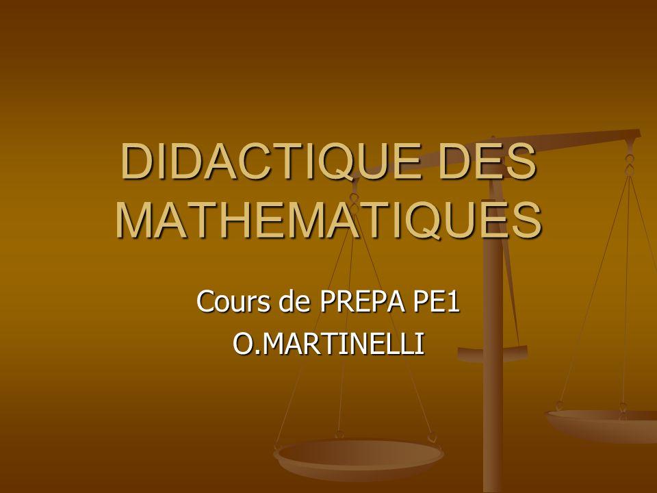 DIDACTIQUE DES MATHEMATIQUES Cours de PREPA PE1 O.MARTINELLI