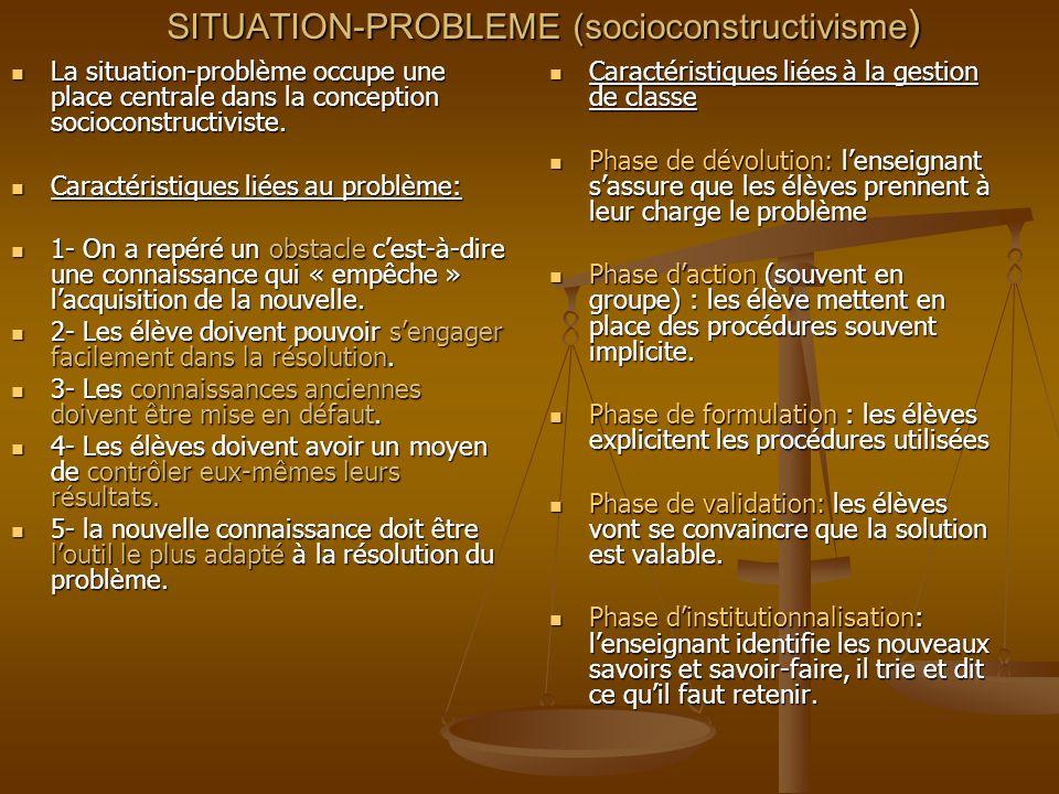 SITUATION-PROBLEME (socioconstructivisme ) La situation-problème occupe une place centrale dans la conception socioconstructiviste. La situation-probl