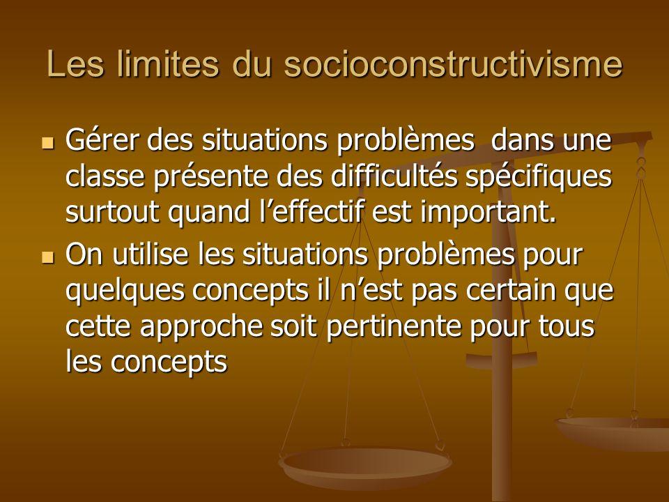 Les limites du socioconstructivisme Gérer des situations problèmes dans une classe présente des difficultés spécifiques surtout quand leffectif est important.