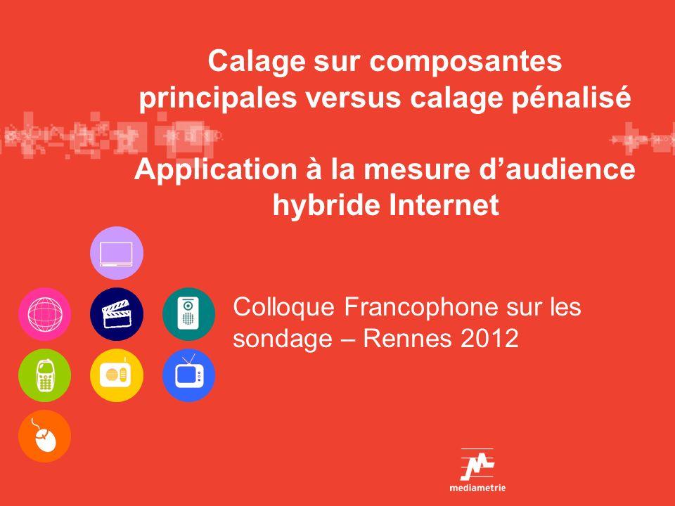 Calage sur composantes principales versus calage pénalisé Application à la mesure daudience hybride Internet Colloque Francophone sur les sondage – Re